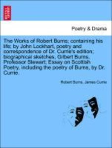 The Works of Robert Burns; containing his life; by John Lockhart