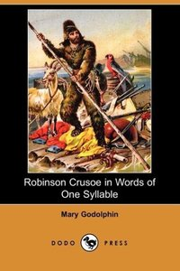 Robinson Crusoe in Words of One Syllable (Dodo Press)