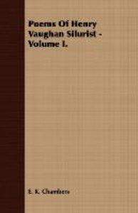 Poems Of Henry Vaughan Silurist - Volume I.