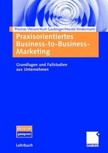 Praxisorientiertes Business-to-Business-Marketing