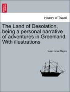 The Land of Desolation, being a personal narrative of adventures