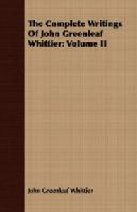 The Complete Writings Of John Greenleaf Whittier