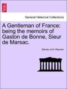 A Gentleman of France: being the memoirs of Gaston de Bonne, Sie