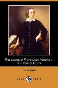 The Letters of Franz Liszt, Volume II