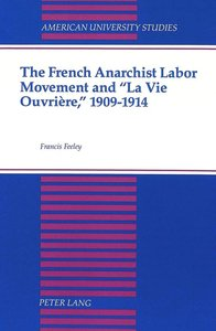 The French Anarchist Labor Movement and «La Vie Ouvrière,» 1909-