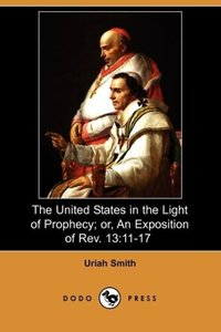 The United States in the Light of Prophecy; Or, an Exposition of