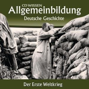 Allgemeinbildung - Deutsche Geschichte. Der Erste Weltkrieg