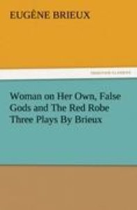 Woman on Her Own, False Gods and The Red Robe Three Plays By Bri