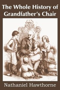 The Whole History of Grandfather's Chair, True Stories from New