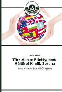 Türk-Alman Edebiyatinda Kültürel Kimlik Sorunu