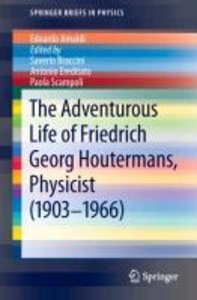 The Adventurous Life of Friedrich Georg Houtermans, Physicist (1