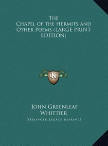 The Chapel of the Hermits and Other Poems (LARGE PRINT EDITION)