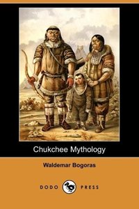 Chukchee Mythology (Dodo Press)
