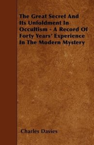 The Great Secret And Its Unfoldment In Occultism - A Record Of F