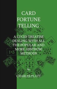 Card Fortune Telling - A Lucid Treatise Dealing With All The Pop