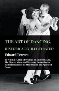 The Art Of Dancing, Historically Illustrated - To Which Is Added