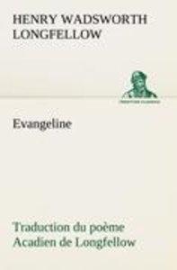 Evangeline Traduction du poème Acadien de Longfellow