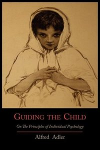 Guiding the Child On The Principles Of Individual Psychology