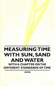 Measuring Time with Sun, Sand and Water - With a Chapter on the