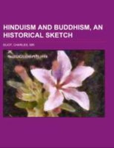 Hinduism and Buddhism, An Historical Sketch Volume 1