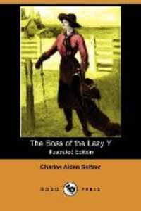 The Boss of the Lazy y (Illustrated Edition) (Dodo Press)