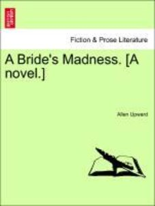 A Bride's Madness. [A novel.]