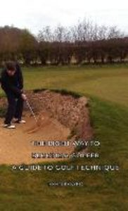 The Right Way To Become A Golfer - A Guide To Golf Technique