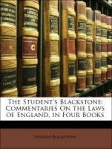 The Student's Blackstone: Commentaries On the Laws of England, i