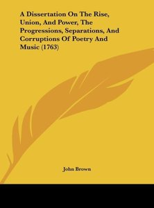 Brown, J: Dissertation On The Rise, Union, And Power, The Pr