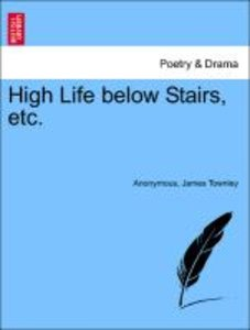 High Life below Stairs, etc.