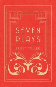 Seven Plays - Comprising, The Machine-Wreckers, Transfiguration,