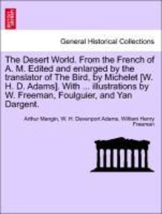 The Desert World. From the French of A. M. Edited and enlarged b