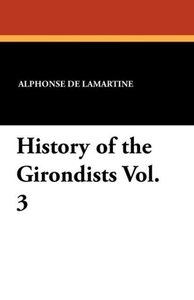 History of the Girondists Vol. 3
