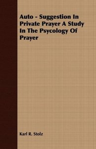 Auto - Suggestion In Private Prayer A Study In The Psycology Of