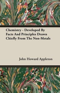 Chemistry - Developed By Facts And Principles Drawn Chiefly From