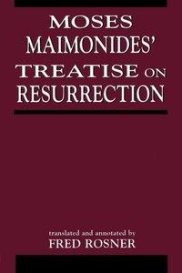 Moses Maimonides' Treatise on Resurrection