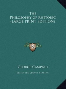 The Philosophy of Rhetoric (LARGE PRINT EDITION)