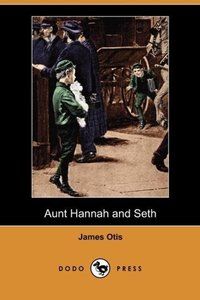 Aunt Hannah and Seth (Dodo Press)