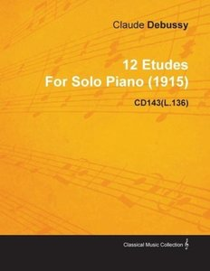12 Etudes by Claude Debussy for Solo Piano (1915) Cd143(l.136)