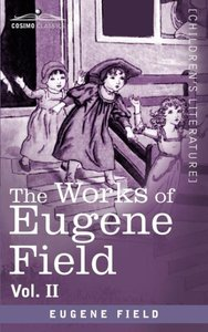 The Works of Eugene Field Vol. II