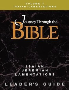 Journey Through the Bible Volume 7, Isaiah-Lamentations Leader's