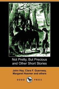 NOT PRETTY BUT PRECIOUS & OTHE