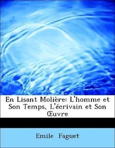En Lisant Molière: L'homme et Son Temps, L'écrivain et Son OEuvr