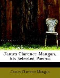 James Clarence Mangan, his Selected Poems;