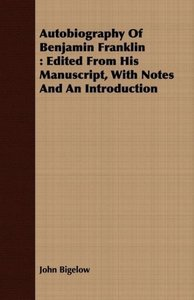 Autobiography of Benjamin Franklin: Edited from His Manuscript,