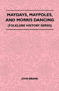 Maydays, Maypoles, and Morris Dancing (Folklore History Series)