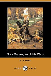 Floor Games, and Little Wars (Dodo Press)