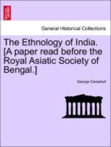 The Ethnology of India. [A paper read before the Royal Asiatic S