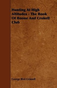Hunting at High Altitudes - The Book of Boone and Crokett Club