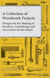 A Collection of Woodwork Projects; Designs for the Making of Fur